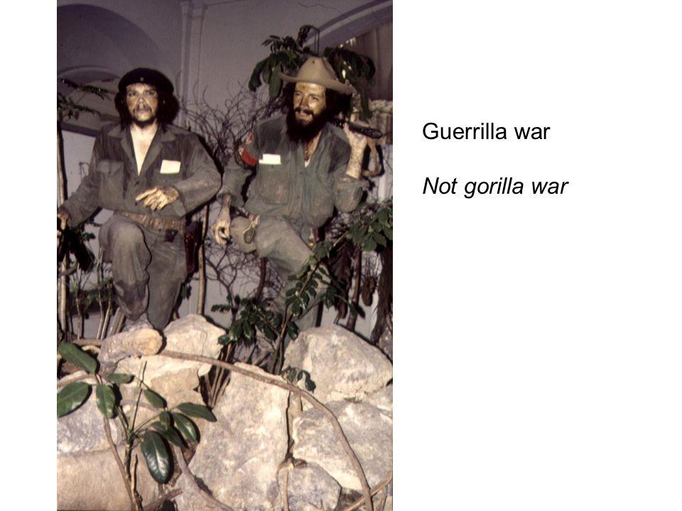 Guerrilla war Not gorilla war