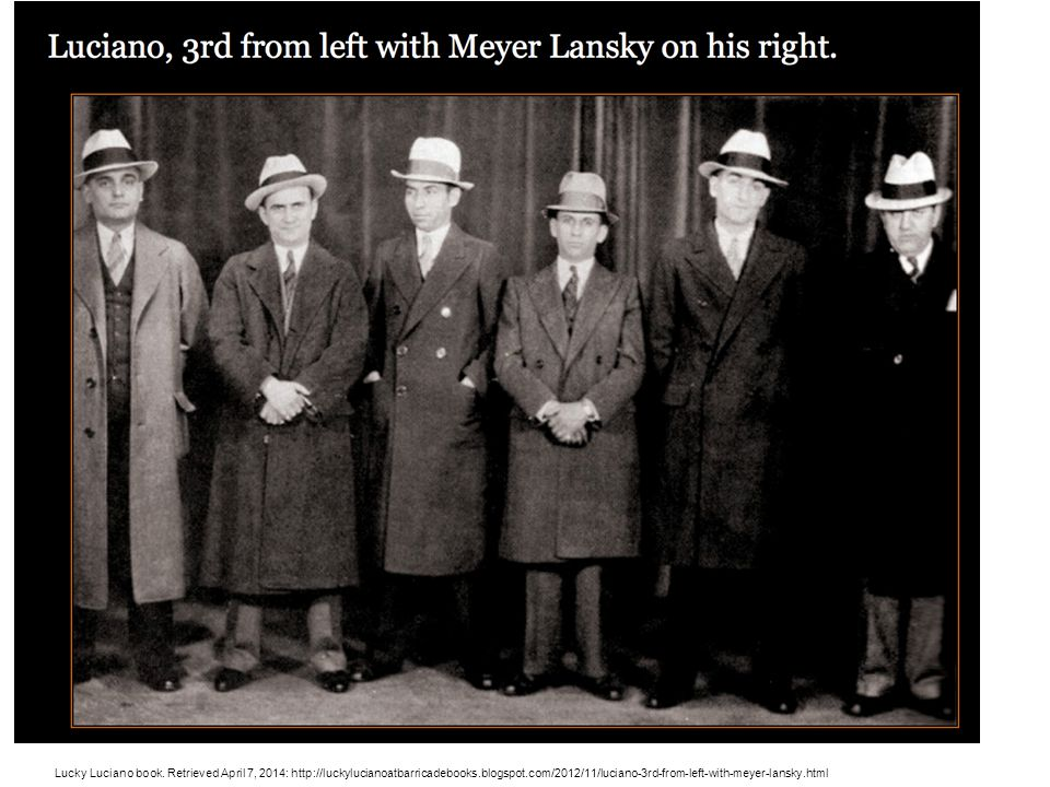 Lucky Luciano book. Retrieved April 7, 2014: http://luckylucianoatbarricadebooks.blogspot.com/2012/11/luciano-3rd-from-left-with-meyer-lansky.html