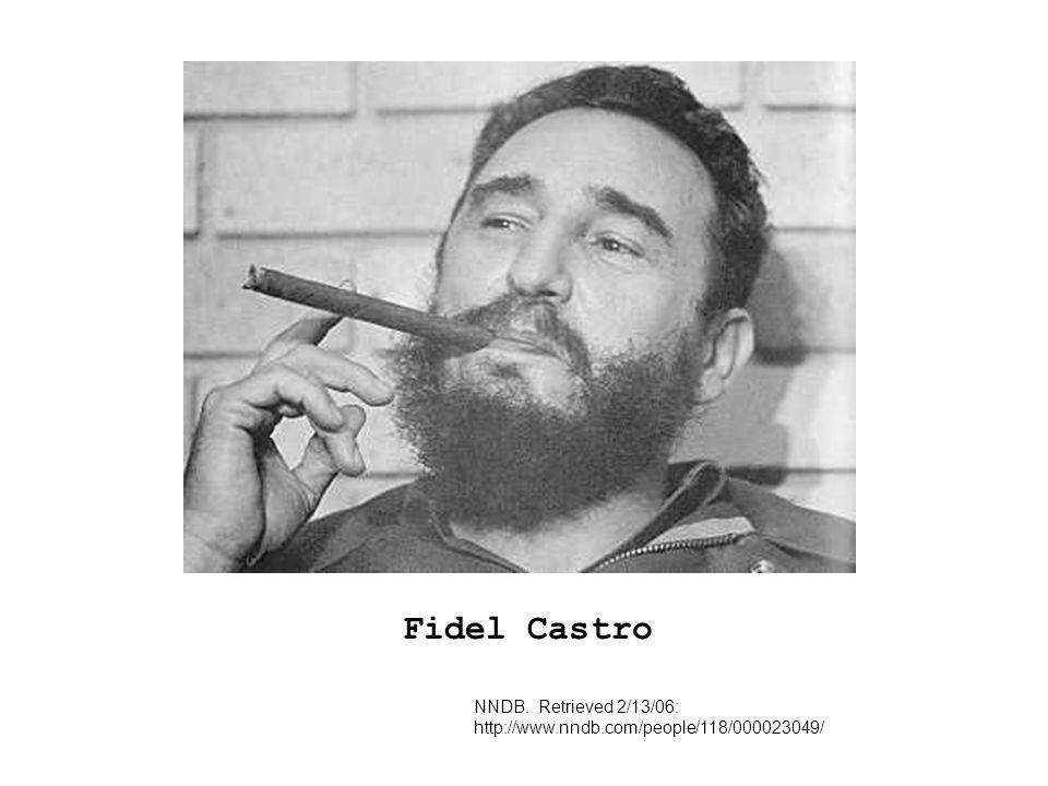 NNDB. Retrieved 2/13/06: http://www.nndb.com/people/118/000023049/ Fidel Castro