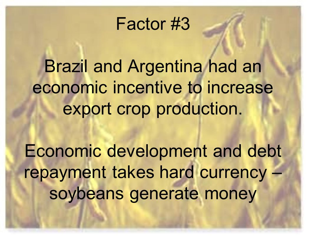 Factor #3 Brazil and Argentina had an economic incentive to increase export crop production.