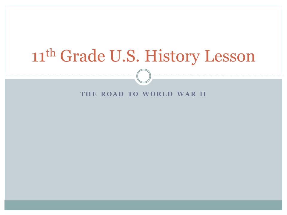 THE ROAD TO WORLD WAR II 11 th Grade U.S. History Lesson