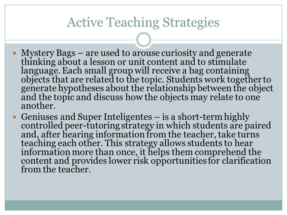 Active Teaching Strategies Mystery Bags – are used to arouse curiosity and generate thinking about a lesson or unit content and to stimulate language.