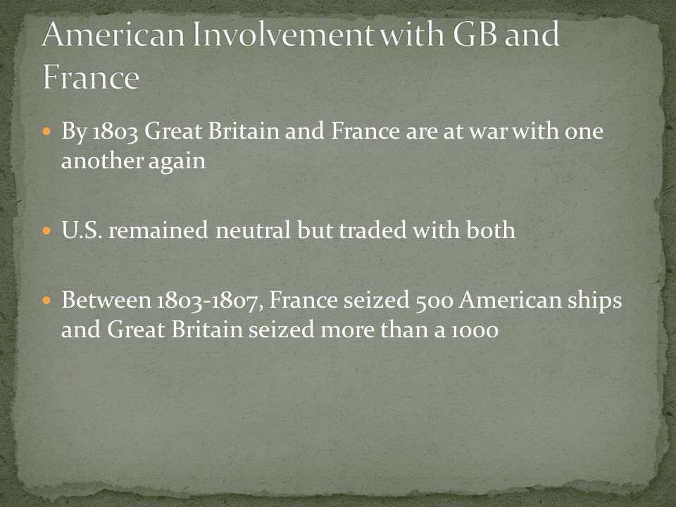 By 1803 Great Britain and France are at war with one another again U.S.