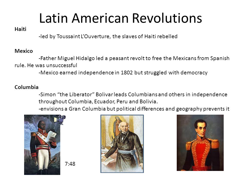 Latin American Revolutions Haiti -led by Toussaint L'Ouverture, the slaves of Haiti rebelled Mexico -Father Miguel Hidalgo led a peasant revolt to free the Mexicans from Spanish rule.