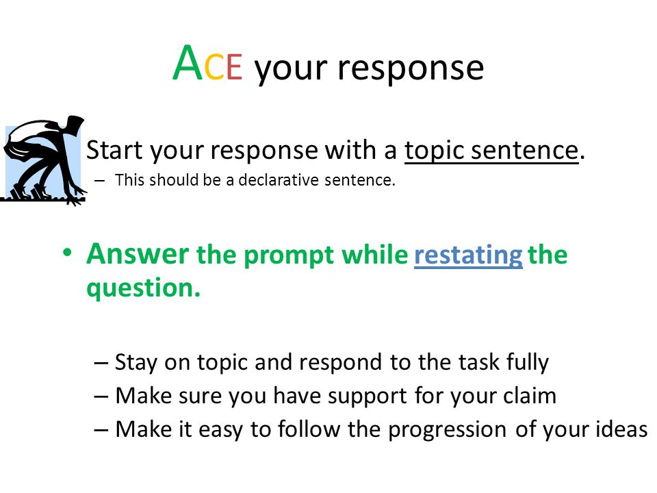 A CE your response Start your response with a topic sentence. – This should be a declarative sentence. Answer the prompt while restating the question.