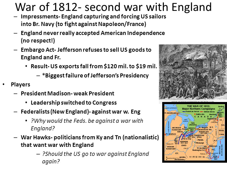 War of 1812- second war with England – Impressments- England capturing and forcing US sailors into Br.