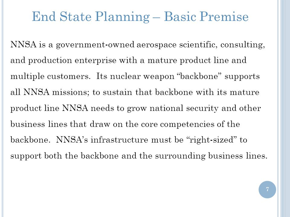 End State Planning – Basic Premise NNSA is a government-owned aerospace scientific, consulting, and production enterprise with a mature product line a