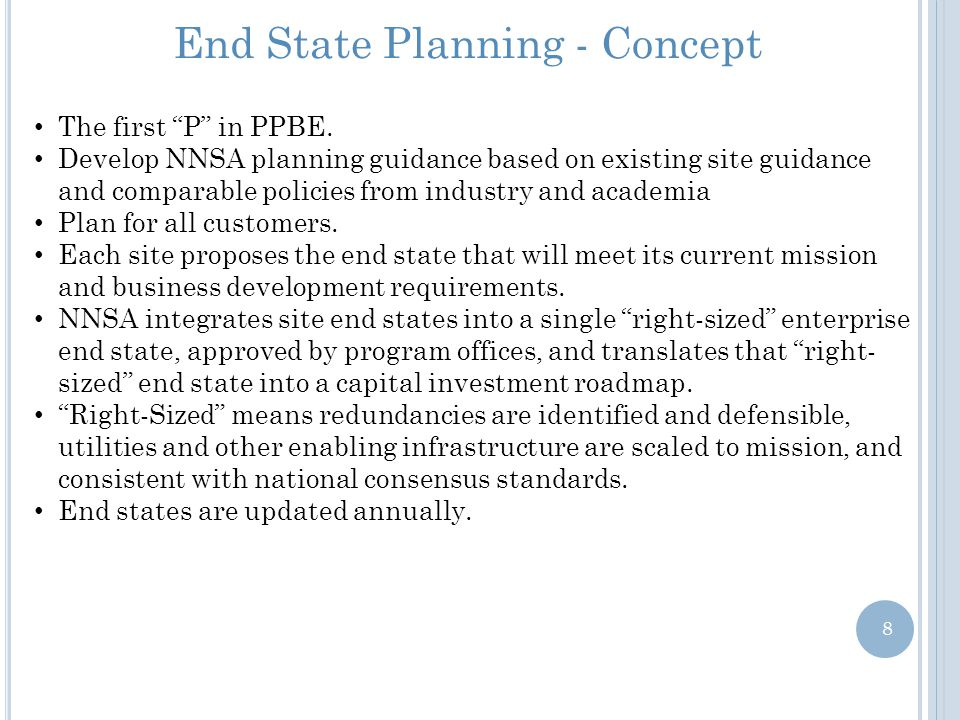 """End State Planning - Concept The first """"P"""" in PPBE. Develop NNSA planning guidance based on existing site guidance and comparable policies from indust"""