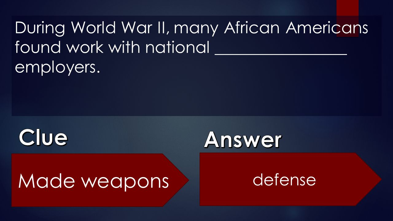During World War II, many African Americans found work with national ________________ employers. Made weapons defense