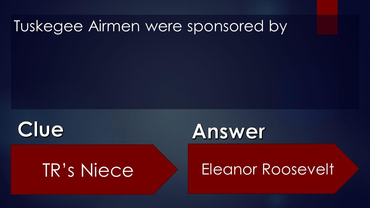 Tuskegee Airmen were sponsored by TR's Niece Eleanor Roosevelt