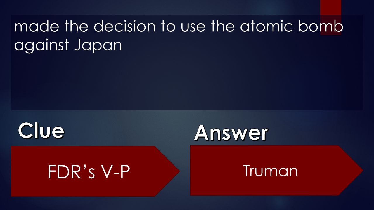 made the decision to use the atomic bomb against Japan FDR's V-P Truman