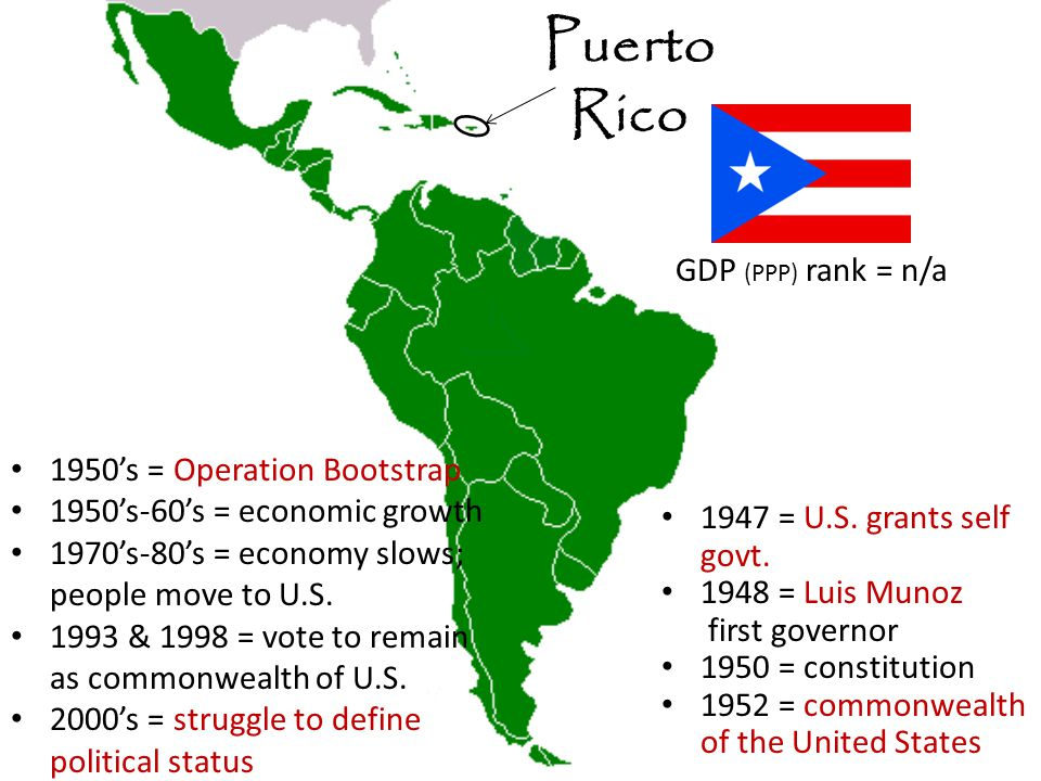 Puerto Rico 1950's = Operation Bootstrap 1950's-60's = economic growth 1970's-80's = economy slows; people move to U.S.