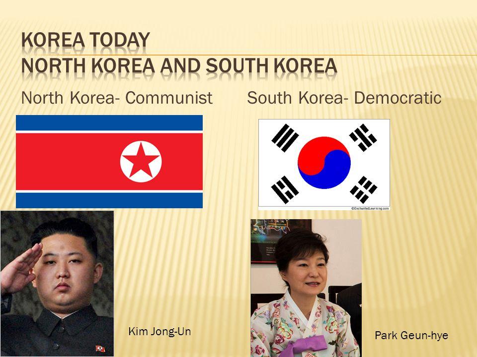 North Korea- CommunistSouth Korea- Democratic Kim Jong-Un Park Geun-hye