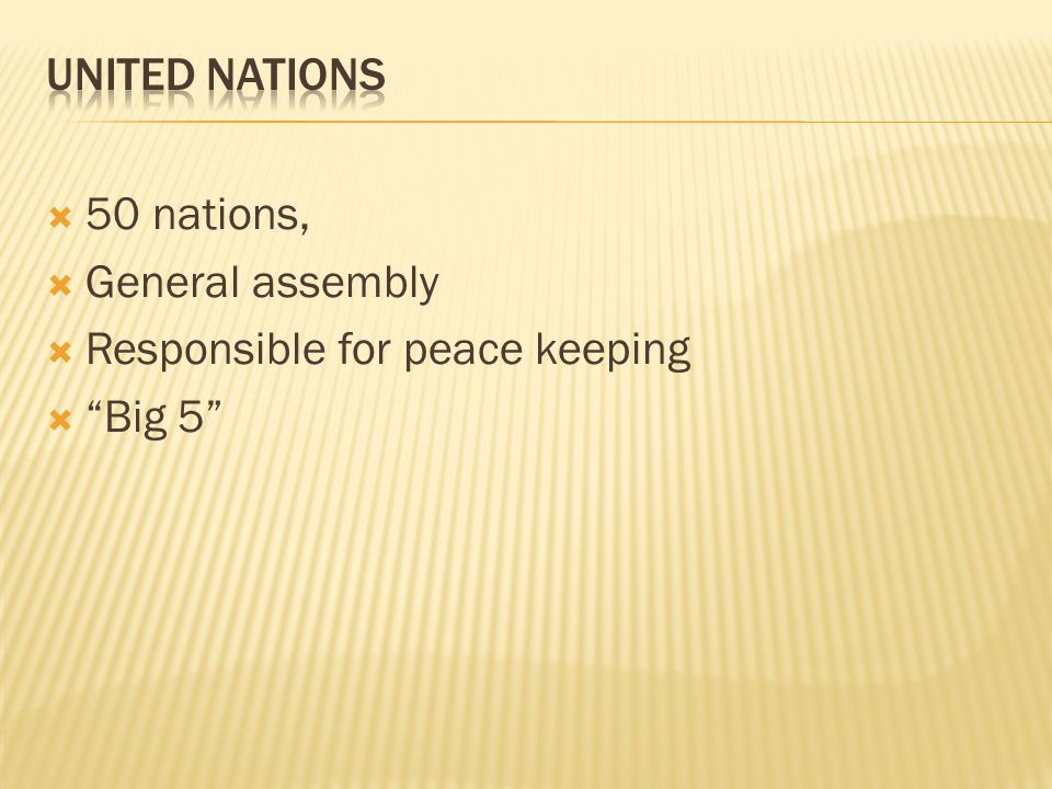  50 nations,  General assembly  Responsible for peace keeping  Big 5