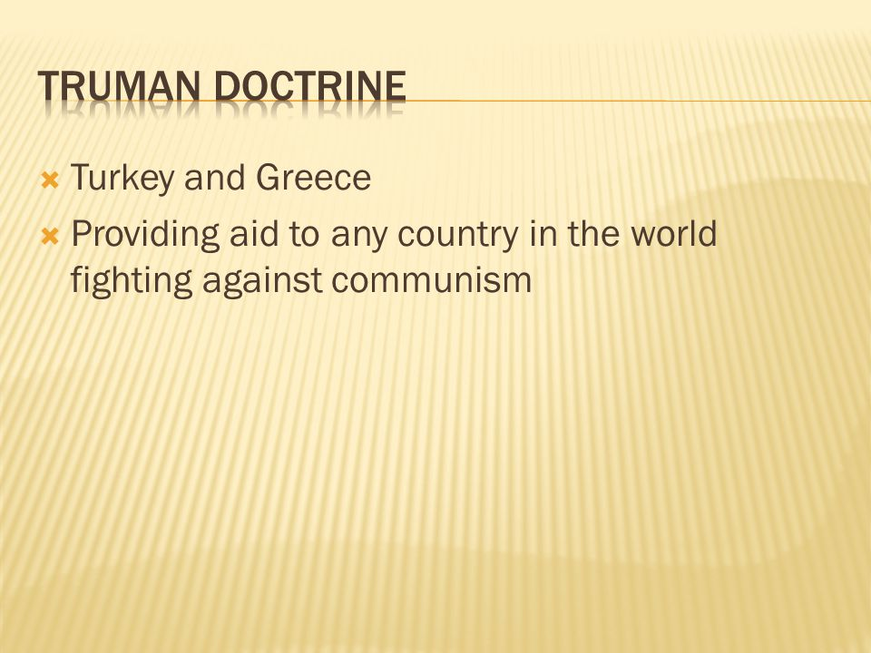  Turkey and Greece  Providing aid to any country in the world fighting against communism