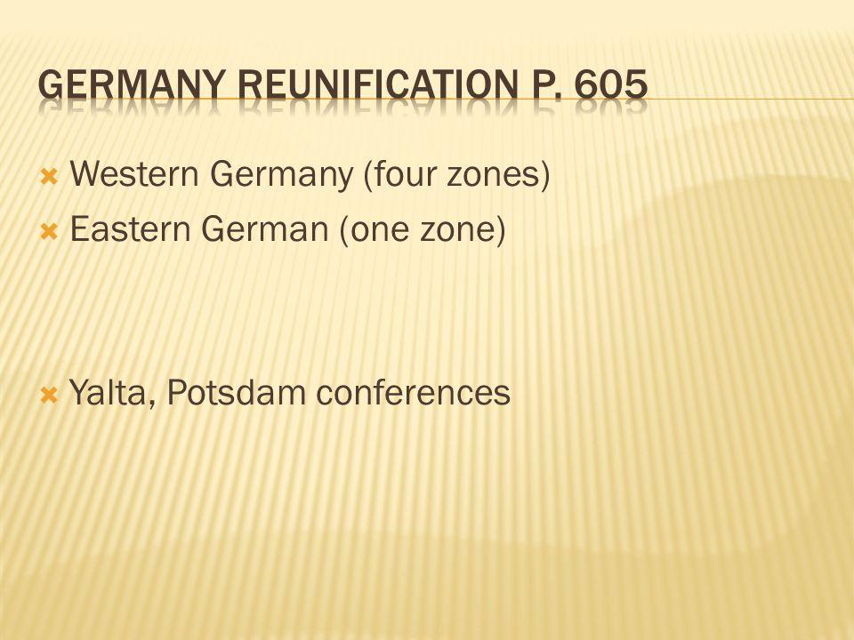  Western Germany (four zones)  Eastern German (one zone)  Yalta, Potsdam conferences