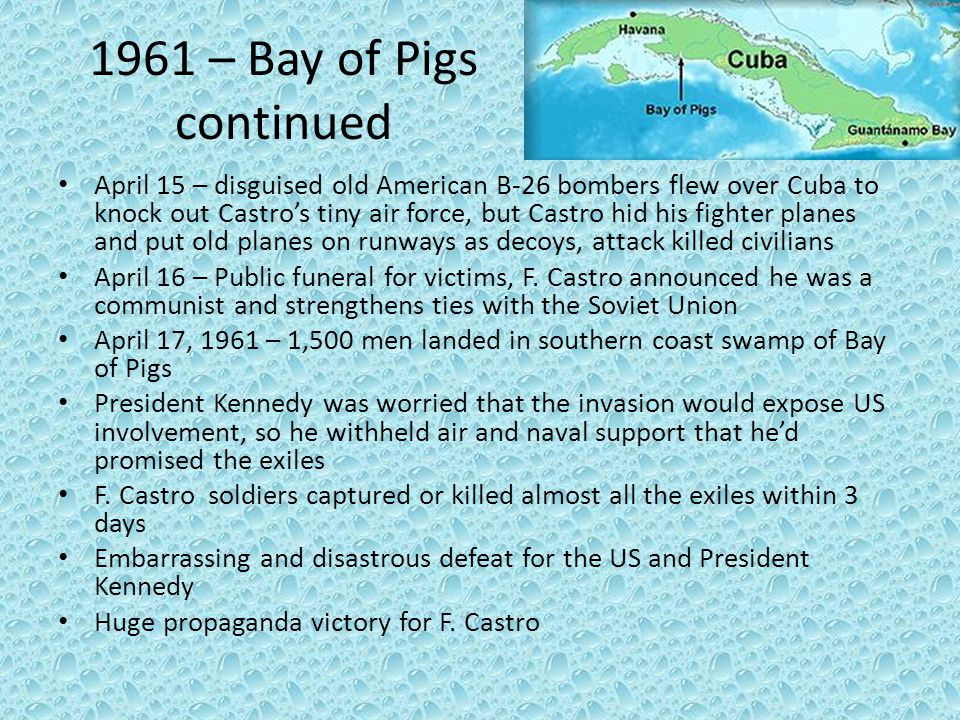 1961 – Bay of Pigs continued April 15 – disguised old American B-26 bombers flew over Cuba to knock out Castro's tiny air force, but Castro hid his fi