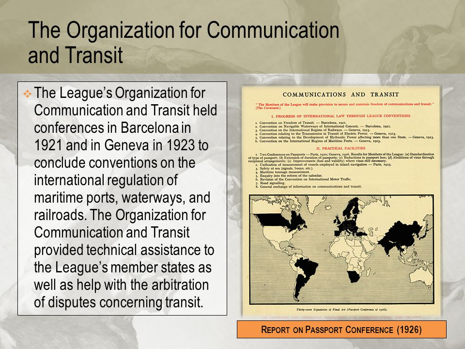 The Organization for Communication and Transit  The League's Organization for Communication and Transit held conferences in Barcelona in 1921 and in