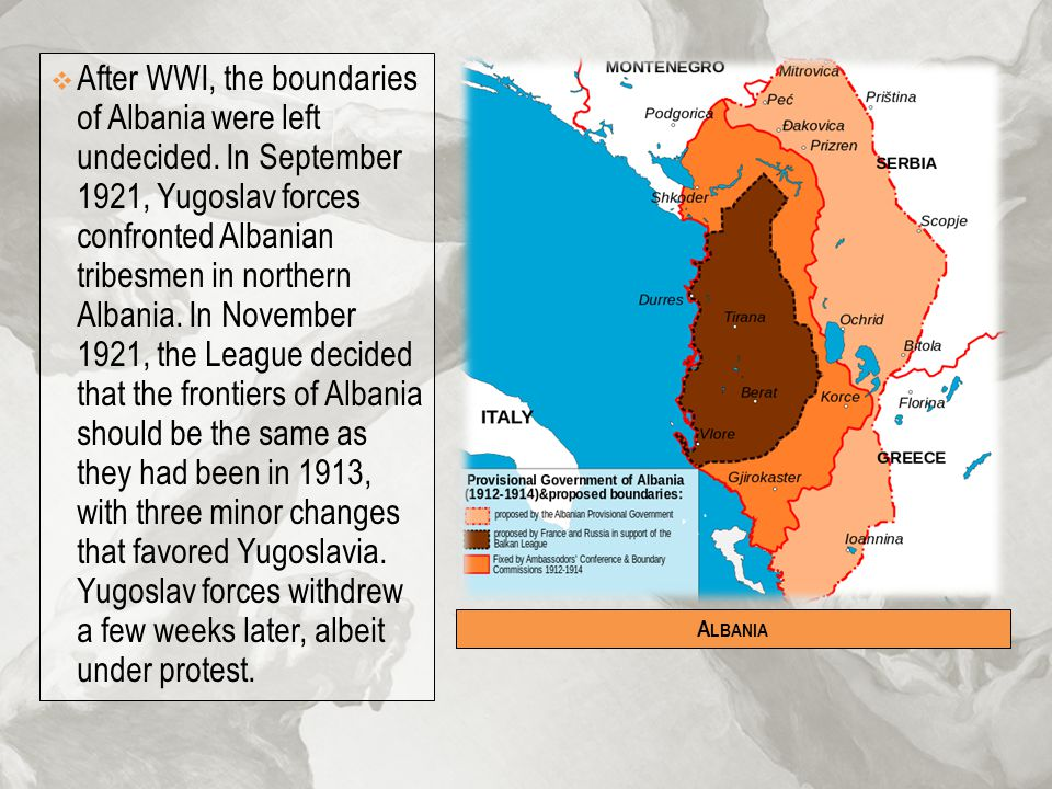  After WWI, the boundaries of Albania were left undecided. In September 1921, Yugoslav forces confronted Albanian tribesmen in northern Albania. In N