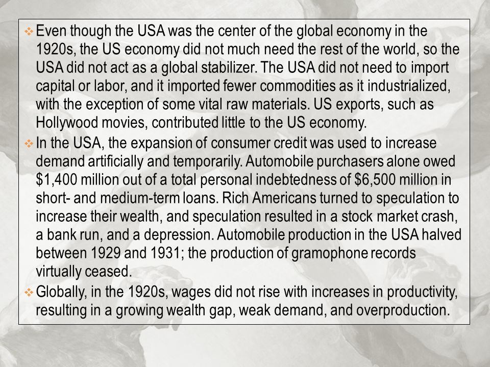  Even though the USA was the center of the global economy in the 1920s, the US economy did not much need the rest of the world, so the USA did not ac