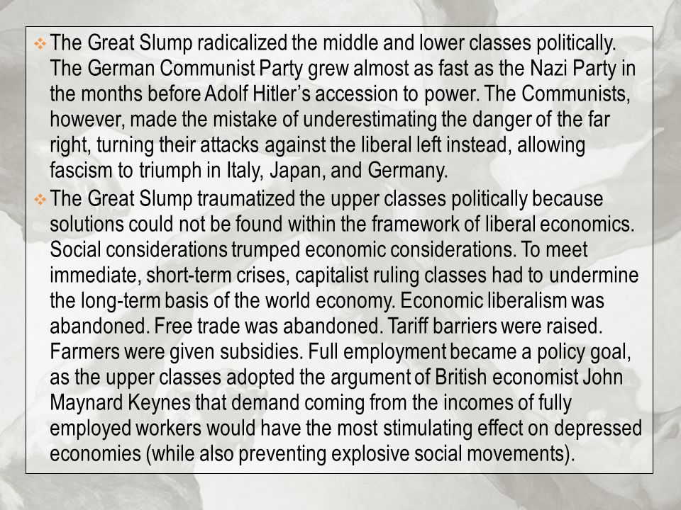  The Great Slump radicalized the middle and lower classes politically. The German Communist Party grew almost as fast as the Nazi Party in the months