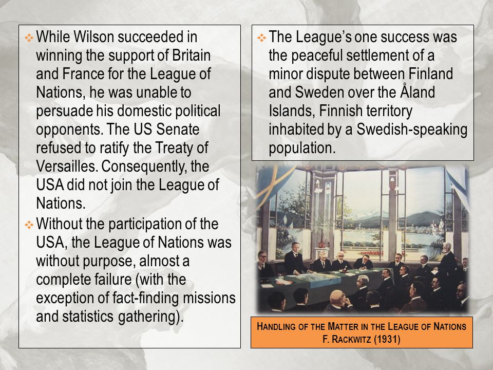  While Wilson succeeded in winning the support of Britain and France for the League of Nations, he was unable to persuade his domestic political oppo