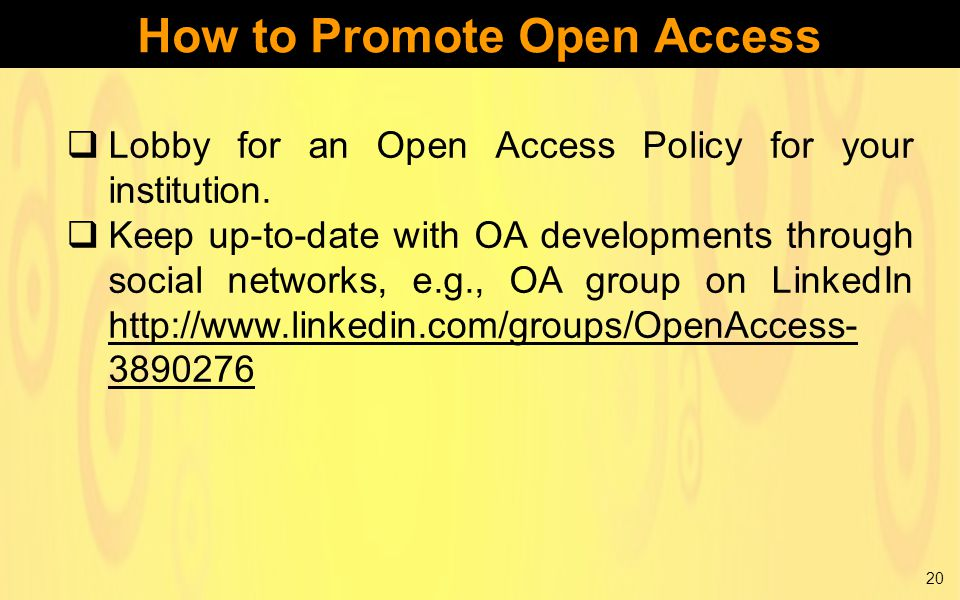 How to Promote Open Access 20  Lobby for an Open Access Policy for your institution.
