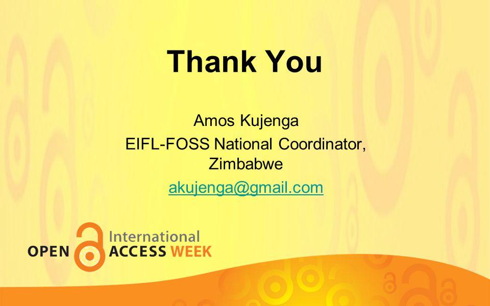 Thank You Amos Kujenga EIFL-FOSS National Coordinator, Zimbabwe akujenga@gmail.com