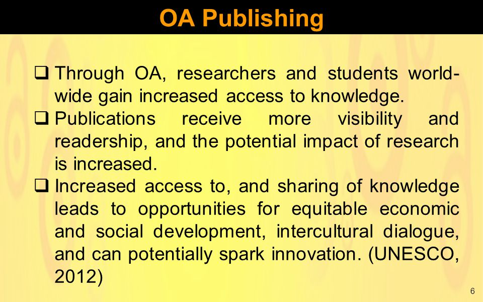  Through OA, researchers and students world- wide gain increased access to knowledge.