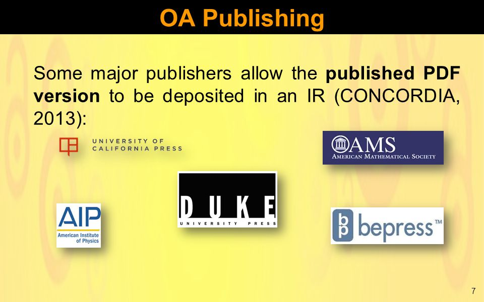 Some major publishers allow the published PDF version to be deposited in an IR (CONCORDIA, 2013): 7 OA Publishing