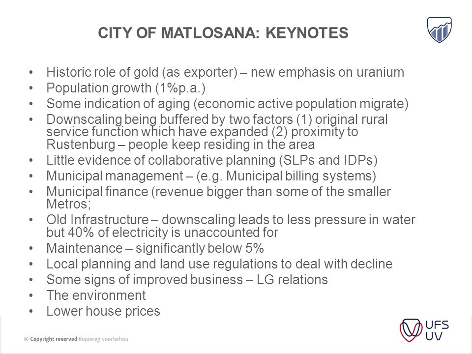 CITY OF MATLOSANA: KEYNOTES Historic role of gold (as exporter) – new emphasis on uranium Population growth (1%p.a.) Some indication of aging (economi