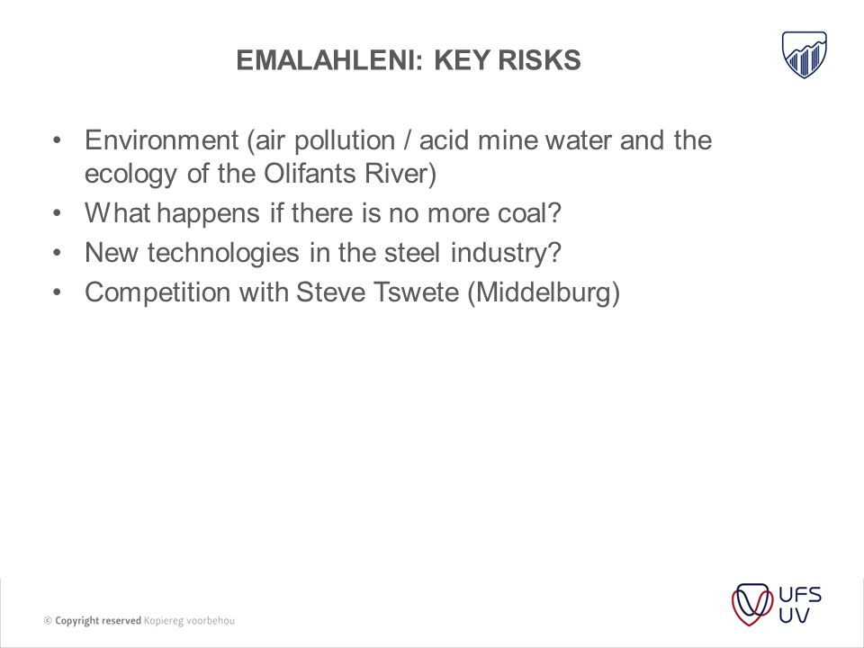EMALAHLENI: KEY RISKS Environment (air pollution / acid mine water and the ecology of the Olifants River) What happens if there is no more coal? New t