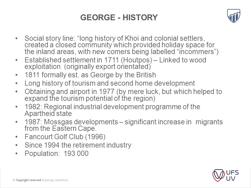 "GEORGE - HISTORY Social story line: ""long history of Khoi and colonial settlers, created a closed community which provided holiday space for the inlan"