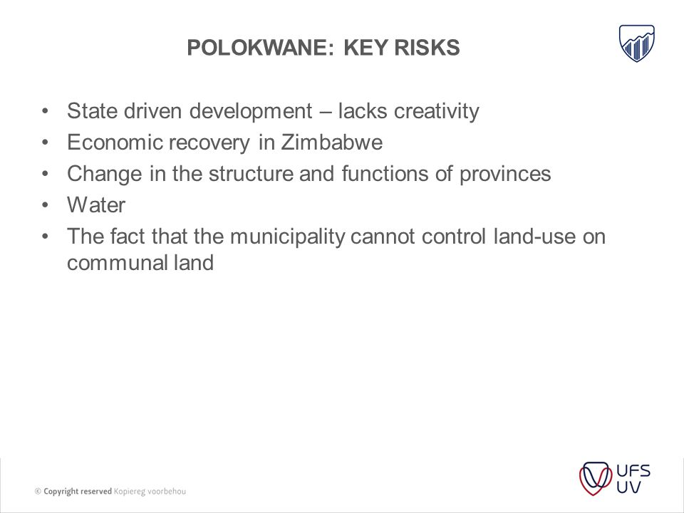 POLOKWANE: KEY RISKS State driven development – lacks creativity Economic recovery in Zimbabwe Change in the structure and functions of provinces Wate