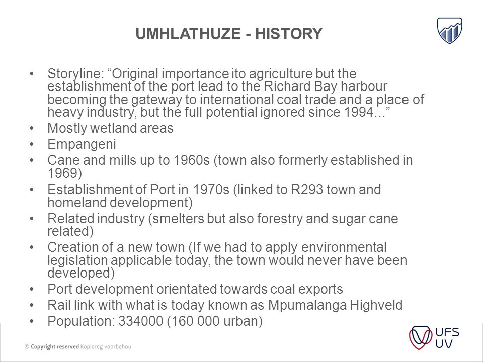 "UMHLATHUZE - HISTORY Storyline: ""Original importance ito agriculture but the establishment of the port lead to the Richard Bay harbour becoming the ga"