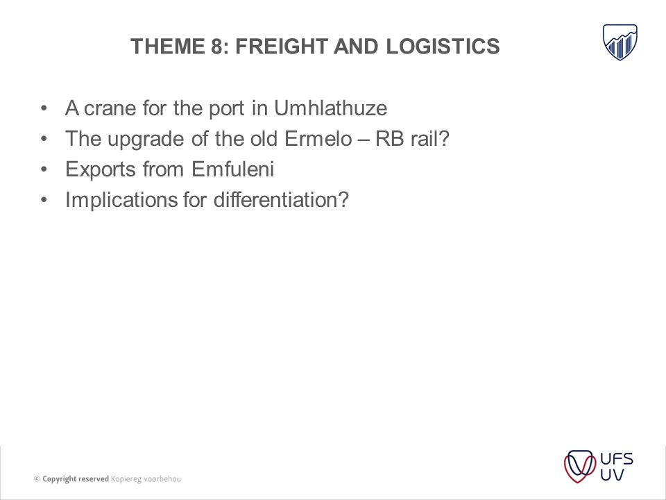 THEME 8: FREIGHT AND LOGISTICS A crane for the port in Umhlathuze The upgrade of the old Ermelo – RB rail? Exports from Emfuleni Implications for diff