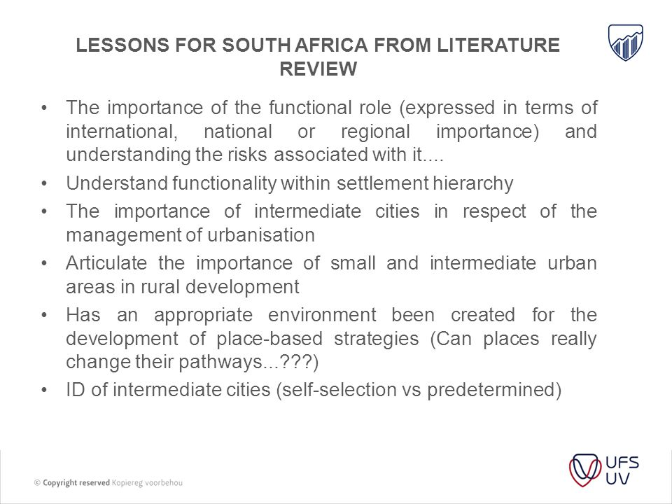 LESSONS FOR SOUTH AFRICA FROM LITERATURE REVIEW Should be able to understand the impact of national policies Mining – boom-bust cycles Spatial targeting of intermediate cities requires a long- term approach and will be subject to significant policy tensions.