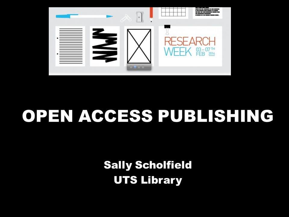 OPEN ACCESS PUBLISHING Sally Scholfield UTS Library