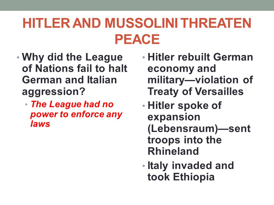 HITLER AND MUSSOLINI THREATEN PEACE Why did the League of Nations fail to halt German and Italian aggression? The League had no power to enforce any l