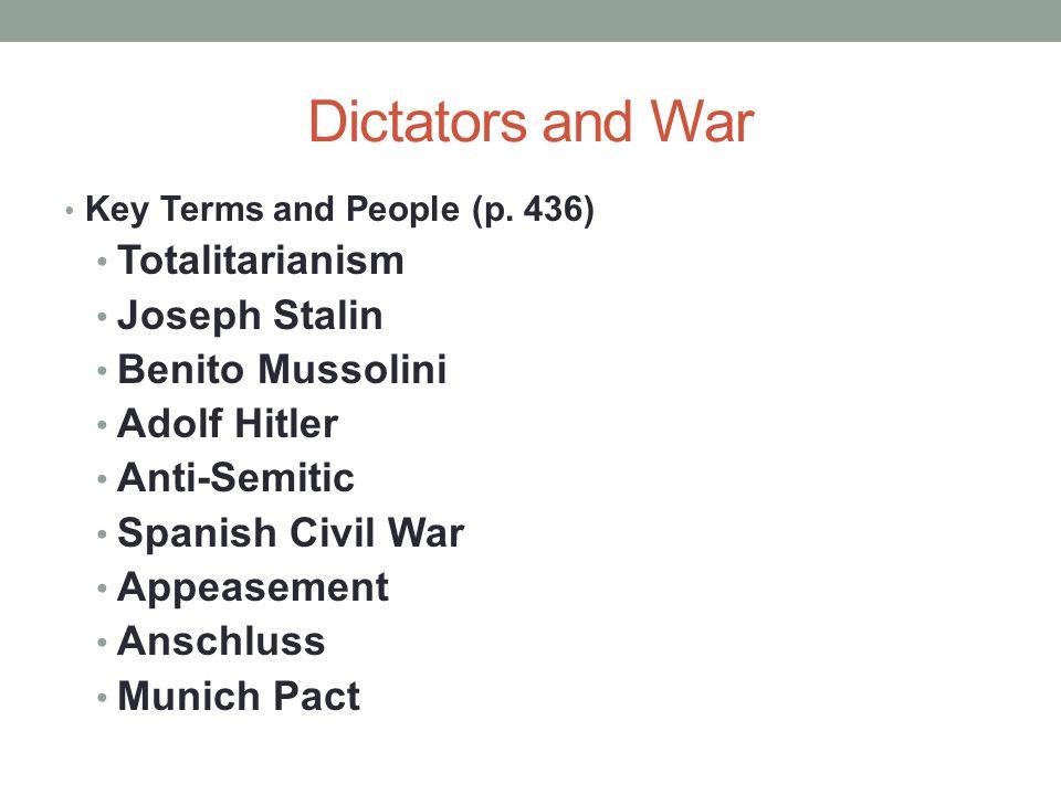 Dictators and War Key Terms and People (p. 436) Totalitarianism Joseph Stalin Benito Mussolini Adolf Hitler Anti-Semitic Spanish Civil War Appeasement