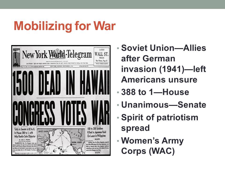 Mobilizing for War Soviet Union—Allies after German invasion (1941)—left Americans unsure 388 to 1—House Unanimous—Senate Spirit of patriotism spread