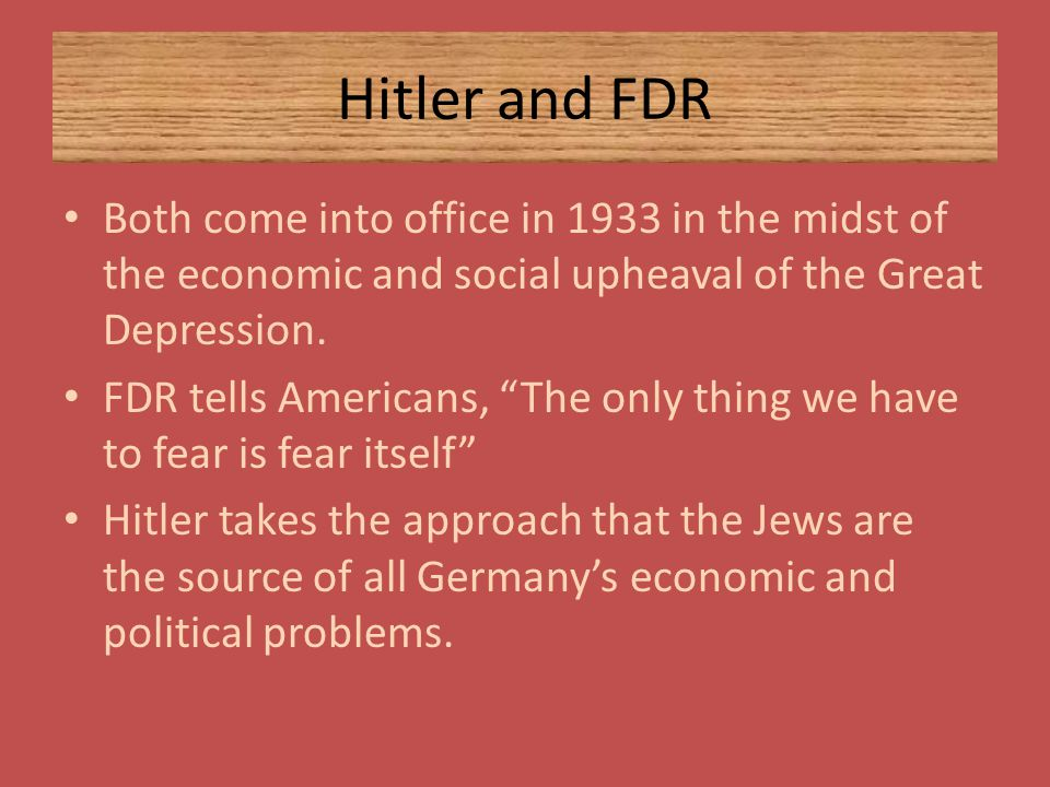 Hitler and FDR Both come into office in 1933 in the midst of the economic and social upheaval of the Great Depression.
