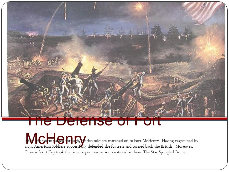 The Defense of Fort McHenry After the storm passed through, British soldiers marched on to Fort McHenry. Having regrouped by now, American Soldiers su