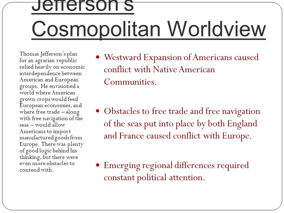 Jefferson's Cosmopolitan Worldview Thomas Jefferson's plan for an agrarian republic relied heavily on economic interdependence between American and Eu