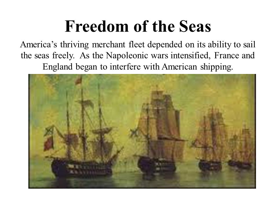 Freedom of the Seas America's thriving merchant fleet depended on its ability to sail the seas freely.