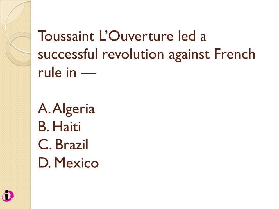 Toussaint L'Ouverture led a successful revolution against French rule in — A.