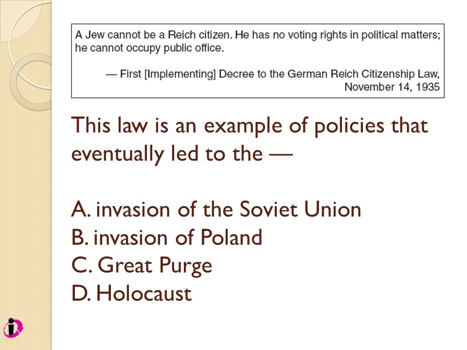 This law is an example of policies that eventually led to the — A. invasion of the Soviet Union B. invasion of Poland C. Great Purge D. Holocaust
