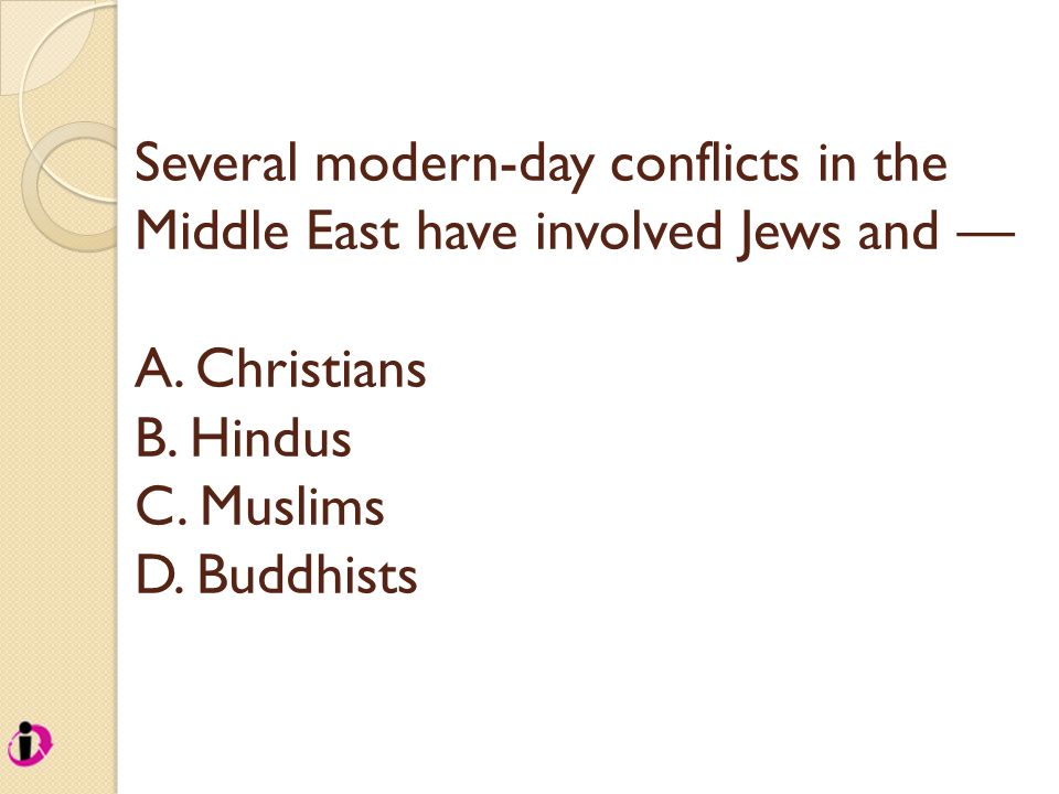 Several modern-day conflicts in the Middle East have involved Jews and — A.