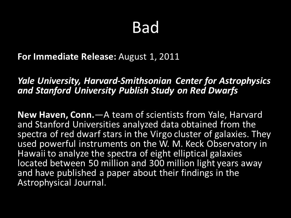 Bad For Immediate Release: August 1, 2011 Yale University, Harvard-Smithsonian Center for Astrophysics and Stanford University Publish Study on Red Dwarfs New Haven, Conn.—A team of scientists from Yale, Harvard and Stanford Universities analyzed data obtained from the spectra of red dwarf stars in the Virgo cluster of galaxies.