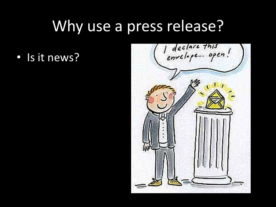 Why use a press release? Is it news?